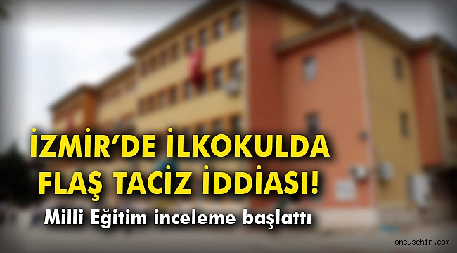 İzmir'de ilkokulda flaş taciz iddiası!