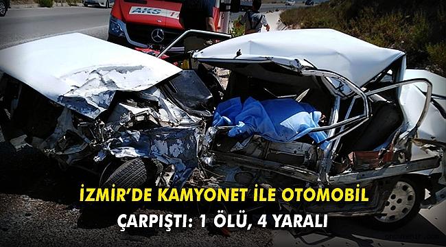 İzmir'de kamyonet ile otomobil çarpıştı: 1 ölü, 4 yaralı