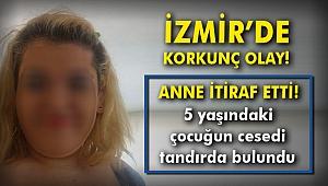 İzmir'de korkunç olay! 5 yaşındaki çocuğun cesedi tandırda bulundu