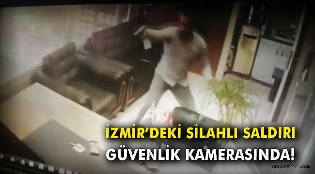 İzmir'deki silahlı saldırı güvenlik kamerasında!