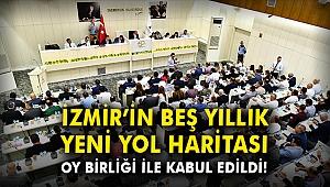 İzmir'in beş yıllık yeni yol haritası oy birliği ile kabul edildi!