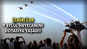 İzmirliler 9 Eylül heyecanını doyasıya yaşadı!
