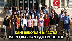 Kani Beko'dan Kiraz'da işten çıkarılan işçilere destek
