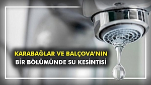 Karabağlar ve Balçova'nın bir bölümünde su kesintisi
