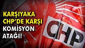 Karşıyaka CHP'de karşı komisyon atağı!