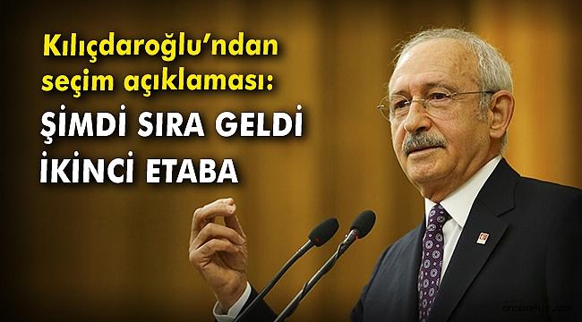 Kılıçdaroğlu'ndan seçim açıklaması: Şimdi sıra geldi ikinci etaba
