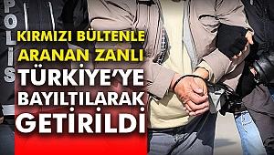 Kırmızı Bültenle aranan zanlı Türkiye'ye bayıltılarak getirildi