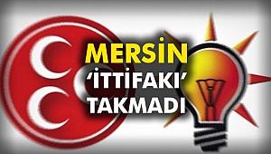 Mersin 'İttifakı' takmadı