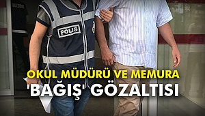 Okul müdürü ve memura 'bağış' gözaltısı
