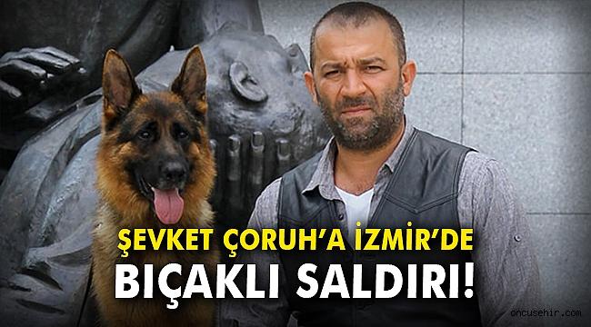 Şevket Çoruh'a İzmir'de bıçaklı saldırı!