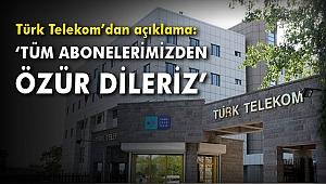 Türk Telekom'dan açıklama: 'Tüm abonelerimizden özür dileriz'