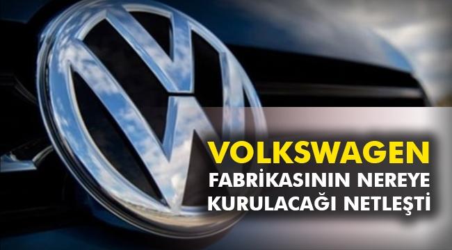 Volkswagen'nin fabrikasının nereye kurulacağı netleşti
