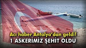 Acı haber Antalya'dan geldi: 1 askerimiz şehit oldu