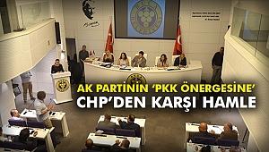 AK Partinin 'PKK önergesine' CHP'den karşı hamle