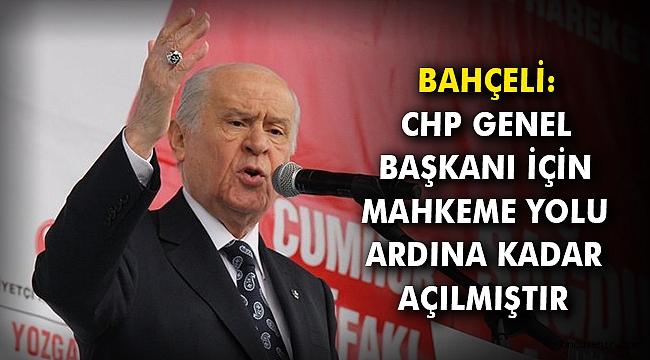 Bahçeli: CHP Genel Başkanı için mahkeme yolu ardına kadar açılmıştır