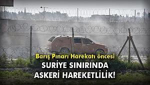 Barış Pınarı Harekatı öncesi Suriye sınırında askeri hareketlilik