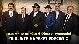 """Başkan Batur, Güzel Olacak oyununda! """"Birlikte hareket edeceğiz"""""""