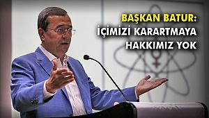 Başkan Batur: İçimizi karartmaya hakkımız yok