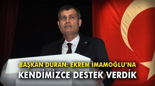 Başkan Duran: Ekrem İmamoğlu'na kendimizce destek verdik