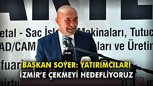 Başkan Soyer: Yatırımcıları İzmir'e çekmeyi hedefliyoruz