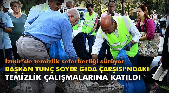 Başkan Tunç Soyer Gıda Çarşısı'ndaki temizlik çalışmalarına katıldı