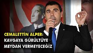 Cemalettin Alper: Kavgaya gürültüye meydan vermeyeceğiz