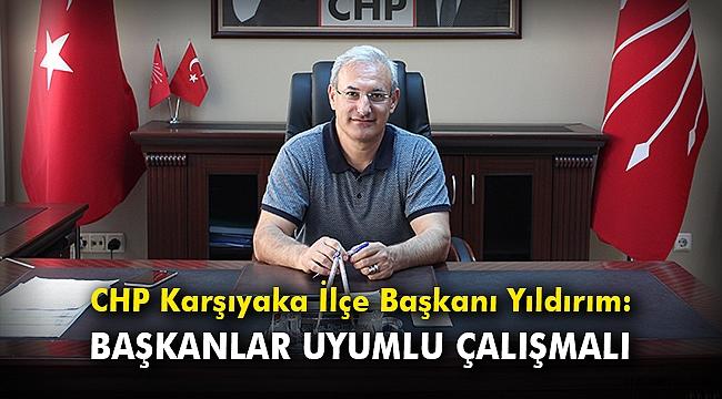 CHP Karşıyaka İlçe Başkanı Yıldırım: Başkanlar uyumlu çalışmalı