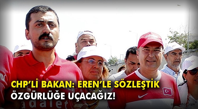 CHP'li Bakan: Eren'le sözleştik, özgürlüğe uçacağız!