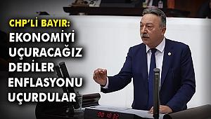 CHP'li Bayır: Ekonomiyi uçuracağız dediler enflasyonu uçurdular