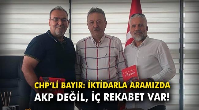 Bayır: İktidarla aramızda AKP değil, iç rekabet var!