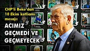 CHP'li Beko'dan 10 Ekim katliamı mesajı: Acımız geçmedi ve geçmeyecek