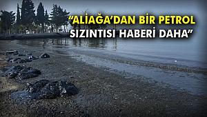 CHP'li Polat: Aliağa'dan bir petrol sızıntısı haberi daha