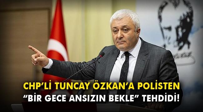 CHP'li Tuncay Özkan'a polisten