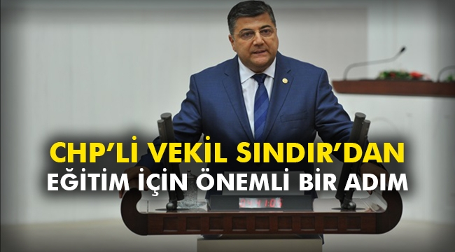 CHP'li Vekil Sındır'dan eğitim için önemli bir adım