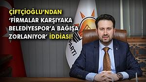 Çiftçioğlu'ndan 'Firmalar, Karşıyaka Belediyespor'a bağışa zorlanıyor' iddiası