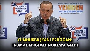 Cumhurbaşkanı Erdoğan: Trump, dediğimiz noktaya geldi