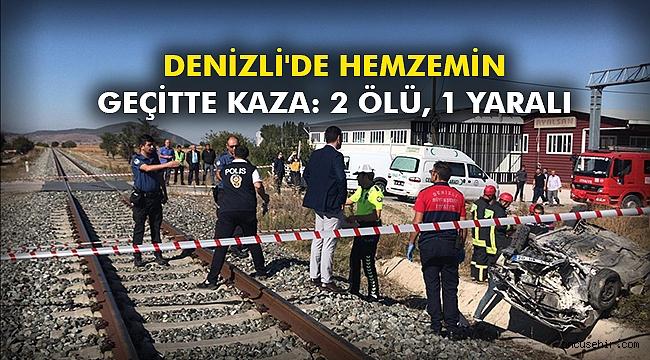 Denizli'de hemzemin geçitte kaza: 2 ölü, 1 yaralı
