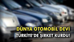 Dünya otomobil devi Türkiye'de şirket kurdu