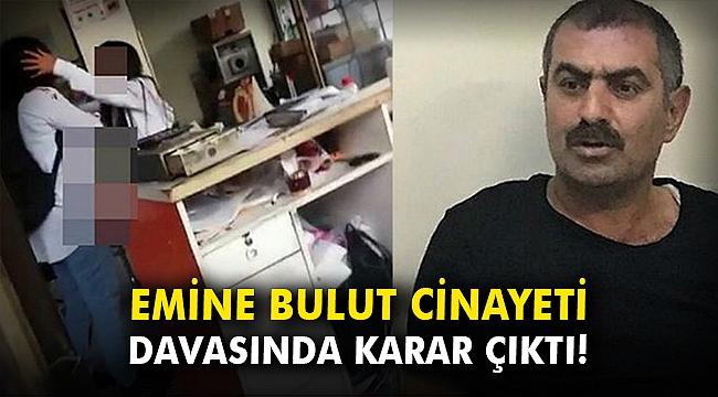 Emine Bulut cinayeti davasında karar çıktı!