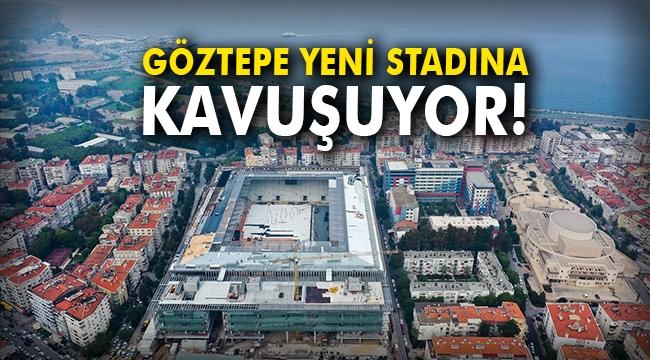 Göztepe yeni stadına kavuşuyor!