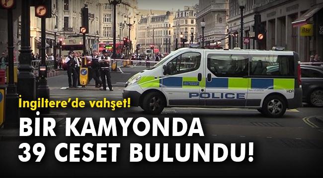 İngiltere'de vahşet! Bir kamyonda 39 ceset bulundu!