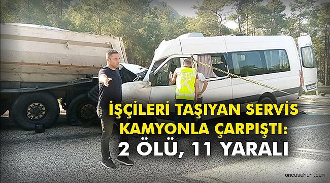 İşçileri taşıyan servis kamyonla çarpıştı: 2 ölü, 11 yaralı