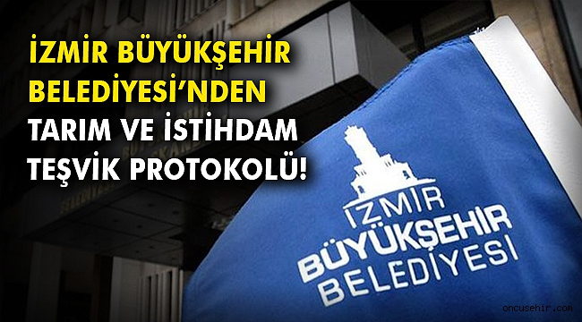 İzmir Büyükşehir Belediyesi'nden tarım ve istihdam teşvik protokolü