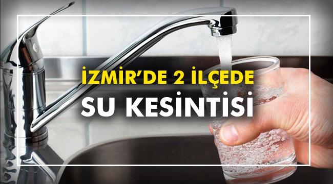 İzmir'de 2 ilçede su kesintisi
