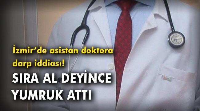 İzmir'de asistan doktora darp iddiası!