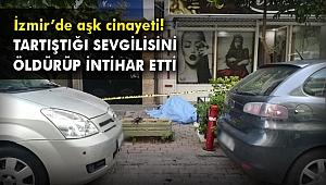 İzmir'de aşk cinayeti! Tartıştığı sevgilisini öldürüp intihar etti