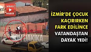 İzmir'de çocuk kaçırırken fark edilince vatandaştan dayak yedi!