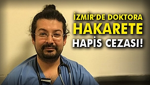 İzmir'de doktora hakarete hapis cezası!