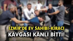 İzmir'de ev sahibi-kiracı kavgası kanlı bitti!