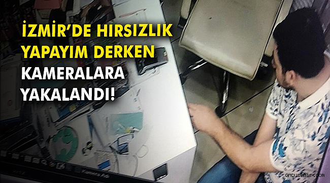 İzmir'de hırsızlık yapayım derken kameralara yakalandı!